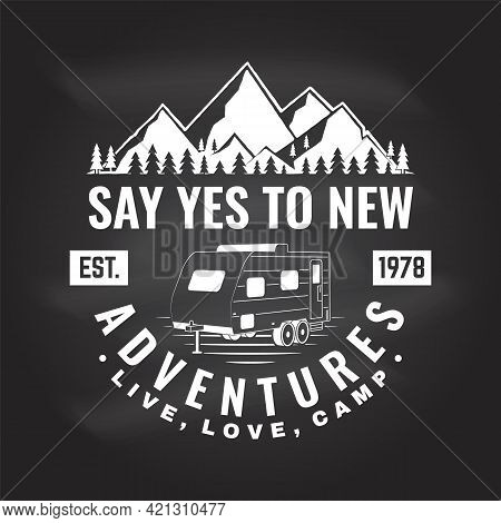 Say Yes To New Adventure. Live, Love, Camp Vector On The Chalkboard Concept For Shirt Or Logo, Print