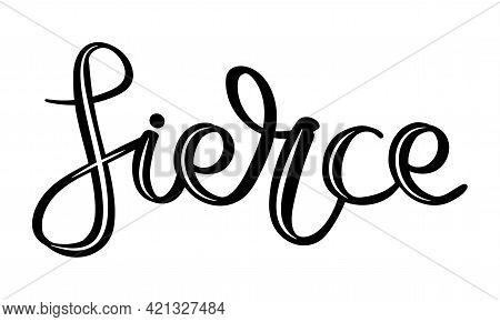 Fierce. Monochrome Decorative Handwritten Phrase. Isolated On White