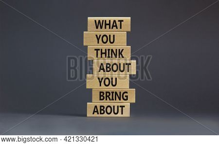 Think About Bring About Symbol. Wooden Blocks With Words 'what You Think About You Bring About'. Bea