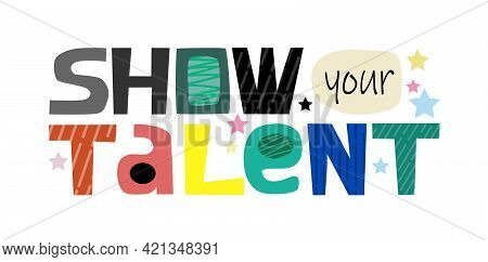 Show Your Talent Inspiring Motivational Quotes In Colourful Text .announcement Cards In Typography G