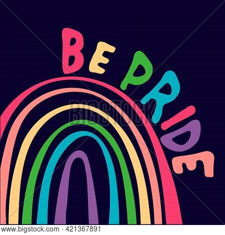 Be Pride Hand Lettering With Rainbow On Dark Blue Background. Pride Month Celebration Design