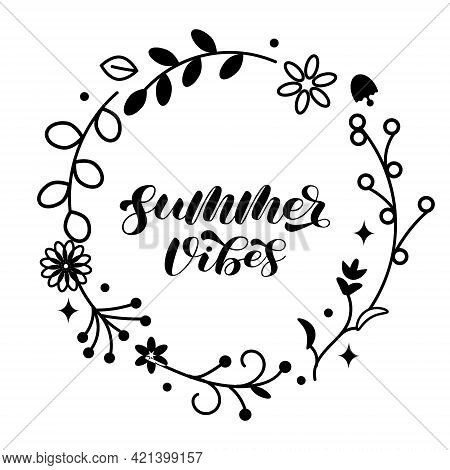 Summer Vibes Brush Lettering. Floral Wreath. Vector Illustration For Shirt, Banner