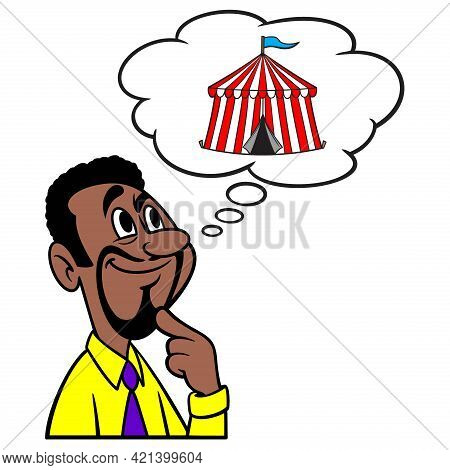 Man Thinking About Circus Tent - A Cartoon Illustration Of A Man Thinking About Joining A Circus.
