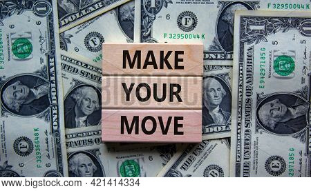 Make Your Move Symbol. Wooden Blocks With Words 'make Your Move'. Beautiful Background From Dollar B