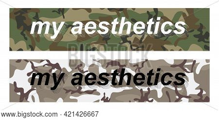 My Aesthetics - Slogan On Military Pattern For T-shirt Design, Merch, Stickers, Banners And Other. T