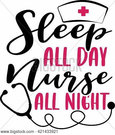 Sleep All Day, Nurse All Night. Hand Drawn Calligraphy Phrase. Cartoon Colorful Vector Illustration.