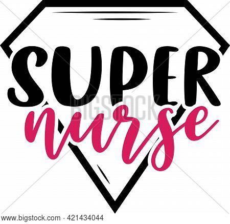 Super Nurse. Nurse Saying And Quote Design