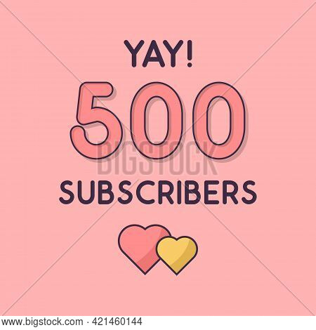 Yay 500 Subscribers Celebration, Greeting Card Vector Illustration.