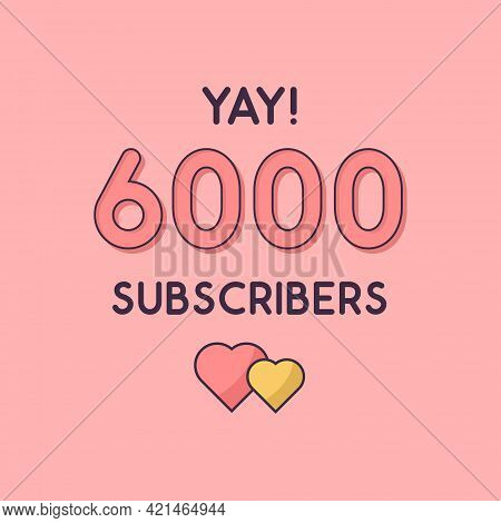 Yay 6000 Subscribers Celebration, Greeting Card For 6k Social Subscribers.