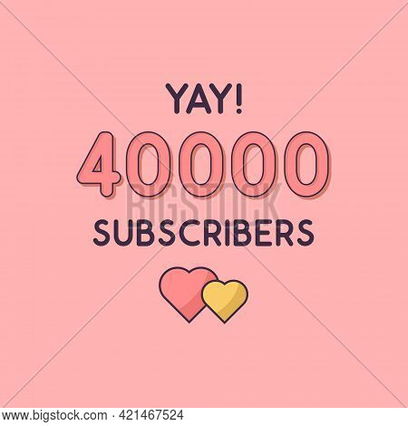 Yay 40000 Subscribers Celebration, Greeting Card For 40k Social Subscribers.