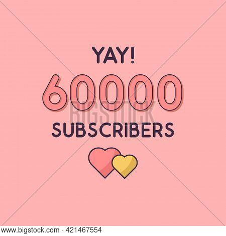 Yay 60000 Subscribers Celebration, Greeting Card For 60k Social Subscribers.