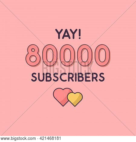 Yay 80000 Subscribers Celebration, Greeting Card For 80k Social Subscribers.