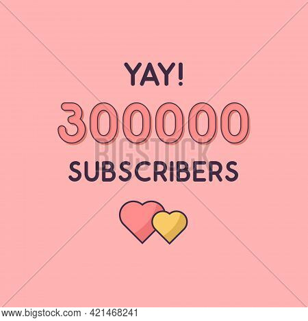 Yay 300000 Subscribers Celebration, Greeting Card For 300k Social Subscribers.