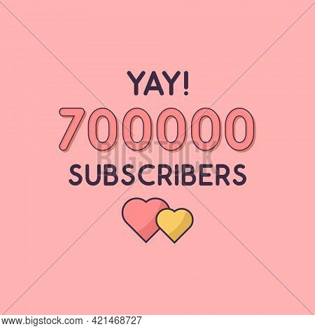Yay 700000 Subscribers Celebration, Greeting Card For 700k Social Subscribers.