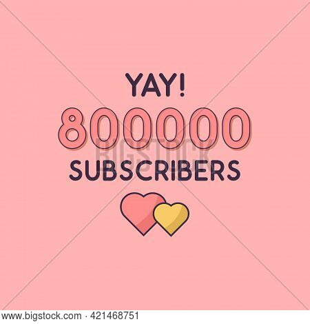 Yay 800000 Subscribers Celebration, Greeting Card For 800k Social Subscribers.