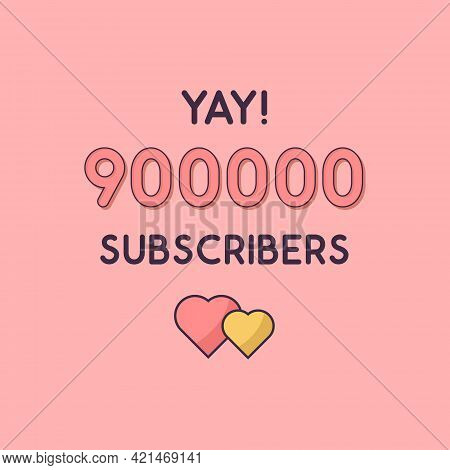 Yay 900000 Subscribers Celebration, Greeting Card For 900k Social Subscribers.