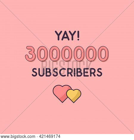 Yay 3000000 Subscribers Celebration, Greeting Card For 3m Social Subscribers.