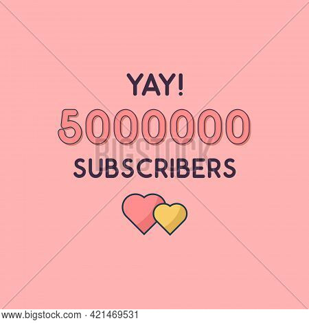Yay 5000000 Subscribers Celebration, Greeting Card For 5m Social Subscribers.
