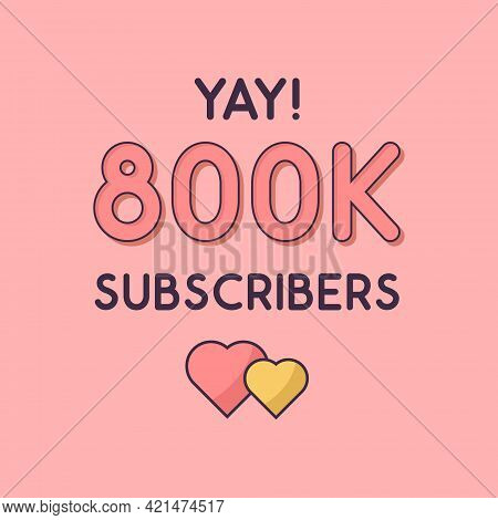 Yay 800k Subscribers Celebration, Greeting Card For 800000 Social Subscribers.