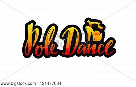 Vector Illustration Of Pole Dance Lettering For Banner, Poster, Business Card, Dancing Club Advertis
