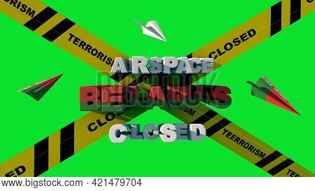 Belarus Airspace Closed Lettering With Closed And Terrorism Warning Tapes. Airplane Hijacking Scanda
