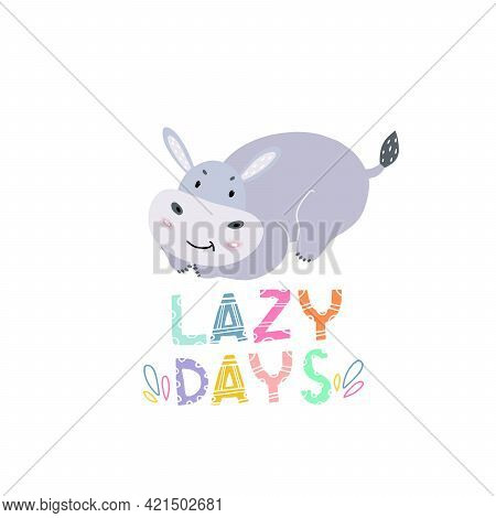 The Sleeping Hippo. Cute Lazy Animal. A Pattern With A Hippo. Lettering. The Animal Is Resting. Chil