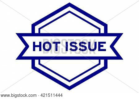 Hexagon Vintage Label Banner In Blue Color With Word Hot Issue On White Background