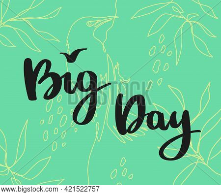 Big Day Card. Handwritten Lettering On Nature Background. For Birdwatch Events And Birdwatchers. Vec