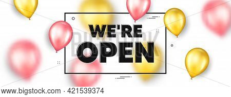 We Are Open Promo Flyer. Frame Banner With Realistic Air Balloons. Open Business, Store Or Restauran