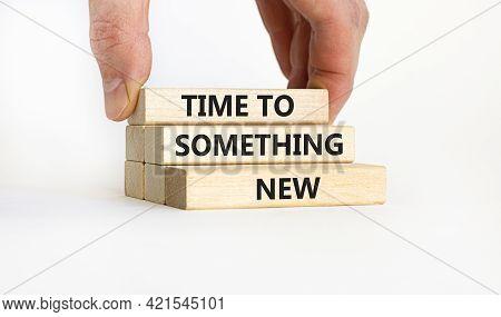 Time To Something New Symbol. Wooden Blocks With Words 'time To Something New' On Beautiful White Ba