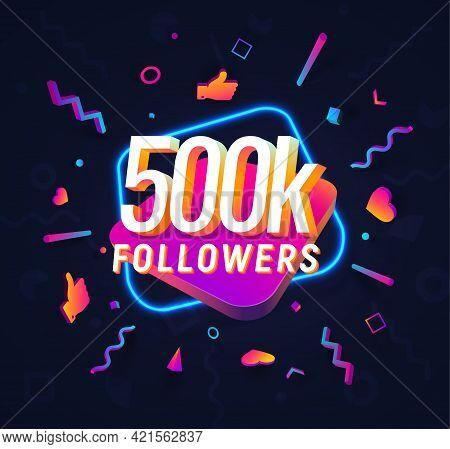 500k Followers Celebration In Social Media Vector Web Banner On Dark Background. 500 Thousand Follow