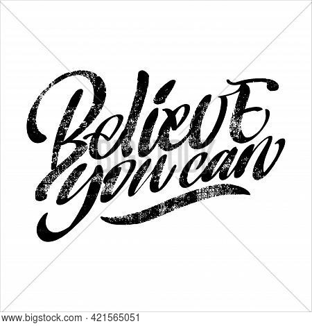 Lettering With Texture Believe You Can On A White Background. Text For Postcard, Invitation, T-shirt
