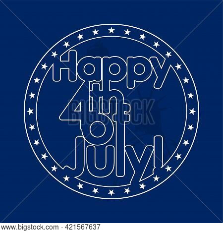 Usa 4th July Independence Day Holiday Emblem. Round Badge With Us Flag And Statue Of Liberty. Vector