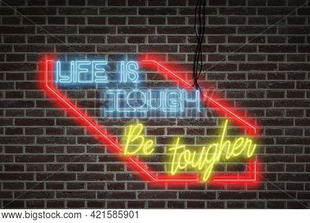 Bright Neon Lights On A Wall - Life Is Tough, Be Tougher