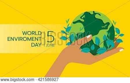 World Environment Day Banner Hand Hold Circle Green Globle Earth With Leaf Plant Around On Yellow Ba