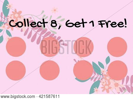 Composition of collect 8 get 1 free text with eight dots for loyalty stamps with flowers. loyalty card and savings concept digitally generated image.