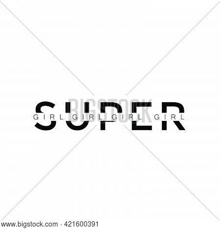 Super Girl, Positive Vibes For Print Or Use As Poster, Card, Flyer Or T Shirt