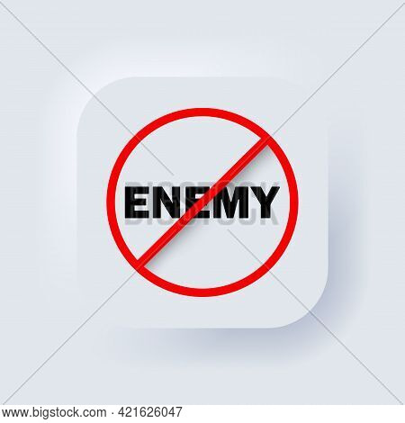 Stop Enemy. No Enemy Sign. Prohibition Sign. No Enemy Symbol. Banning Enemy. Neumorphic Ui Ux White