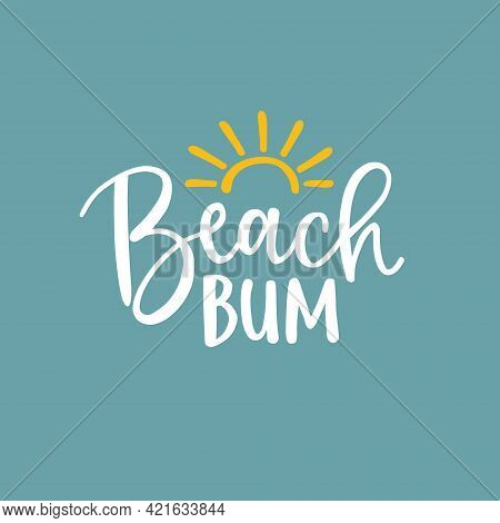 Beach Bum. Beautiful Lettering Quote Card With Sun Silhouette Illustration. Vector Hand Drawn Inspir
