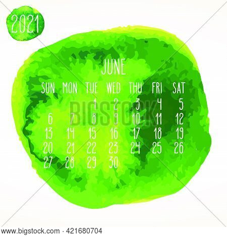 June Year 2021 Vector Monthly Artsy Calendar. Hand Drawn Watercolor Green Paint Circles Design Over