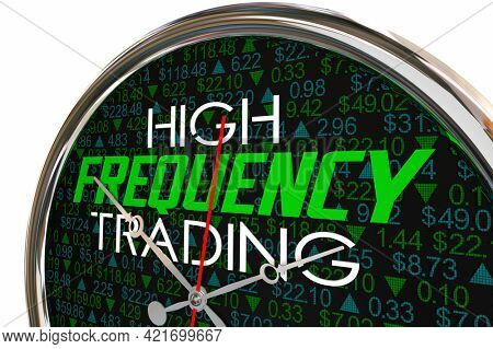 High Frequency Trading Clock HFT Fast Trades Speed Quick Transactions 3d Illustration