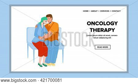 Oncology Therapy For Cancer Ill Treatment Vector. Man Support Illness Woman Before Oncology Therapy
