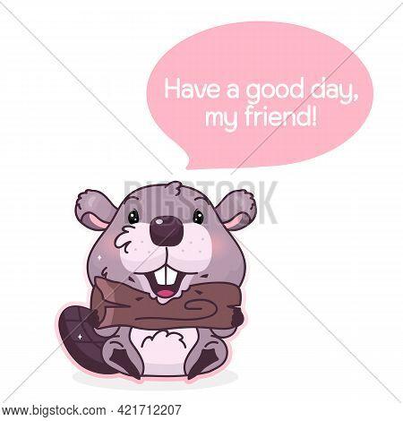 Cute Beaver Cartoon Kawaii Vector Character. Have A Good Day My Friend Phrase Inside Speech Bubble.