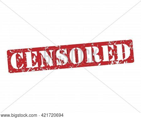 Censored Rubber Stamp Icon. Grunge Style Texture. Red Vintage Censor Seal. Aged And Damaged Sticker