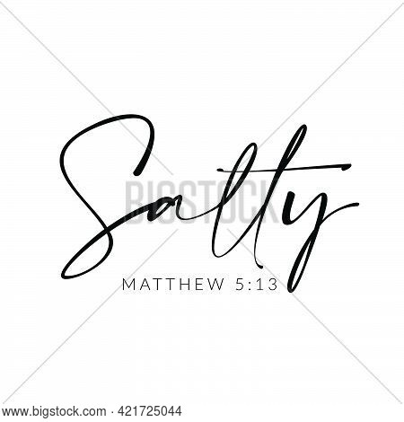 Salty From Matthew 5, Christian Quote For Print Or Use As Poster, Card, Flyer Or T Shirt