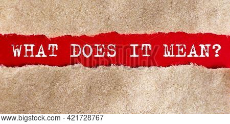 What Does It Mean Question Written Under Torn Paper. Business