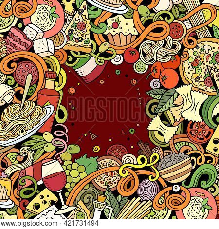 Cartoon Vector Doodles Italian Food Frame. Colorful, Detailed, With Lots Of Objects Background. All