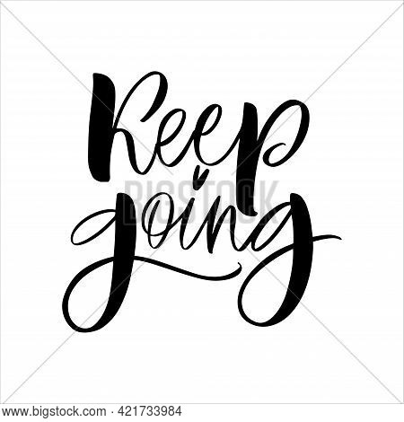 Inscription Keep Going On A White Background. Isolated Vector. Text For Postcard, Invitation, T-shir