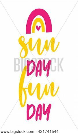 Sun Day Fun Day Sunday Funday - Hand Drawn Summer Sunshine Illustration With Summer Word. Holiday Co