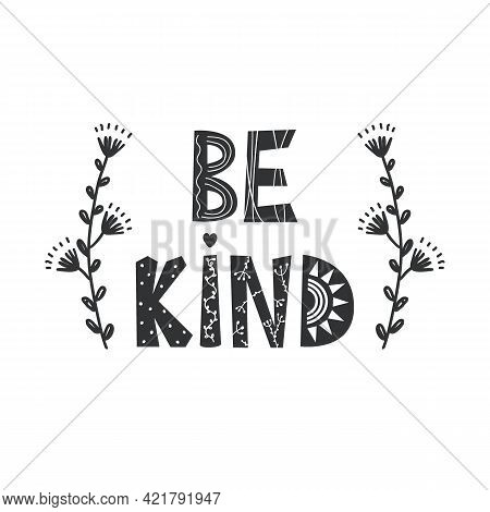 Be Kind - Cute Hand Drawn Nursery Poster With Doodle Flowers And Lettering In Scandinavian Style. Ki